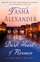 The Dark Heart of Florence - A Lady Emily Mystery ebook by Tasha Alexander