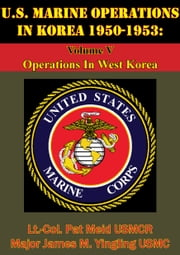 U.S. Marine Operations In Korea 1950-1953: Volume V - Operations In West Korea [Illustrated Edition] ebook by Lt.-Col. Pat Meid USMCR,Major James M. Yingling USMC
