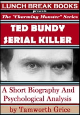 Ted Bundy, Serial Killer: A Short Biography and Psychological Analysis ebook by Tamworth Grice