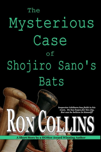 The Mysterious Case of Shojiro Sano's Bats ebook by Ron Collins