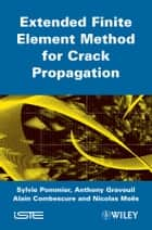 Extended Finite Element Method for Crack Propagation ebook by Sylvie Pommier,Anthony Gravouil,Nicolas Moes,Alain Combescure