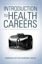 Introduction to Health Careers ebook by Sabrina Hutton Edmond