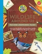 Ranger Rick's Wildlife Around Us Field Guide & Drawing Book: Volume 1 - Learn how to identify and draw birds, insects, and other wildlife from the great outdoors! ebook by Walter Foster Jr. Creative Team