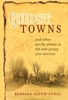 Ghost Towns and Other Quirky Places in the New Jersey Pine Barrens ebook by Barbara Solem-Stull