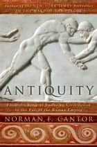 Antiquity - From the Birth of Sumerian Civilization to the Fall of the Roman Empire ebook by Norman F. Cantor