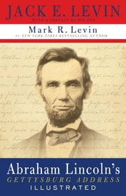 Abraham Lincoln's Gettysburg Address Illustrated ebook by Mark R. Levin,Jack E. Levin