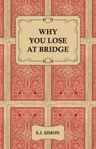 Why You Lose at Bridge ebook by S. J. Simon