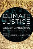 Climate Justice and Geoengineering ebook by Christopher J. Preston