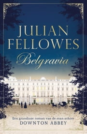 Belgravia ebook by Julian Fellowes, Edzard Krol