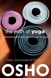 The Path of Yoga - Discovering the Essence and Origin of Yoga ebook by Osho,Osho International Foundation