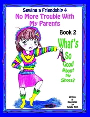 "Sewing a Friendship 4 ""No More Troubles With my Parents"" Book 1 ""What's So Good About my Shoes?"" ebook by Natalie Tinti"