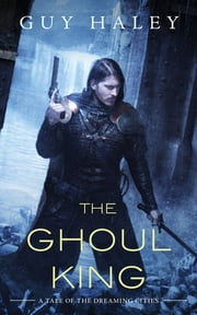 The Ghoul King - A Story of the Dreaming Cities ebook by Guy Haley