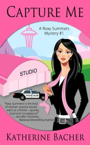 Capture Me - A Roxy Summers Mystery ebook by Katherine Bacher