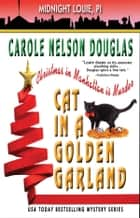 Cat in a Golden Garland - A Midnight Louie Mystery ebook by Carole Nelson Douglas