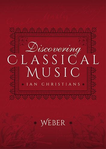 Discovering Classical Music: Weber - His Life, The Person, His Music ebook by Ian Christians,Sir Charles Groves CBE