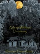 Asleep Without Dreaming ebook by Barbara Forte Abate