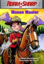 Adam Sharp #5: Moose Master ebook by George Edward Stanley, Guy Francis