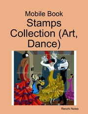 Mobile Book: Stamps Collection (Art, Dance) ebook by Renzhi Notes