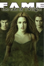 FAME: The Cast of Twilight ebook by Kimberly Sherman and Ryan Burton,Warren Martineck,Nathaniel Ooten,Dave MacNeill