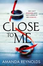 Close To Me - A incredibly gripping and emotional thriller ebook by