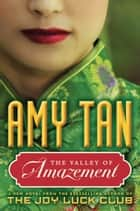 The Valley Of Amazement - A Novel ebook by Amy Tan