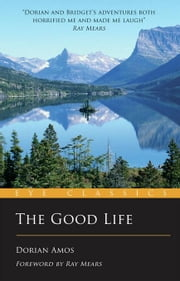 The Good Life: Up the Yukon Without a Paddle ebook by Amos, Dorian
