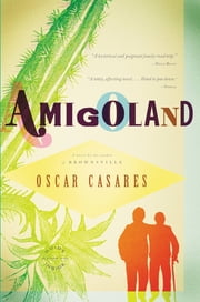 Amigoland - A Novel ebook by Oscar Casares