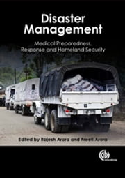 Disaster Management - Medical Preparedness, Response and Homeland Security ebook by Mark Huntington, Rajesh Arora, Dale Vincent,...