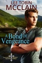 A Bond of Vengeance - A Sacred Bond Guardians Novel eBook by Lee Tobin McClain