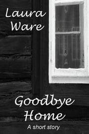 Goodbye Home ebook by Laura Ware