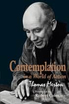 Contemplation in a World of Action - Second Edition, Restored and Corrected ebook by Thomas Merton