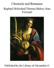 Chronicle and Romance ebook by Raphael Holinshed Thomas Malory Jean Froissart