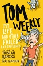 Tom Weekly 6: My Life and Other Failed Experiments ebook by Tristan Bancks, Gus Gordon