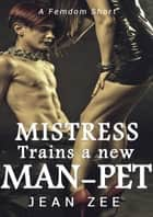 Mistress Trains a New Man-Pet ebook by Jean Zee