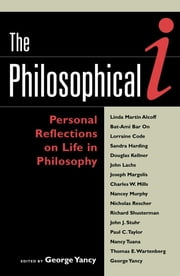 The Philosophical I - Personal Reflections on Life in Philosophy ebook by Nicholas Rescher,Richard Shusterman,Linda Martín Alcoff,Lorraine Code,Sandra Harding,Bat-Ami Bar On,John J. Stuhr,Douglas Kellner,Thomas E. Wartenberg,Paul C. Taylor,Nancey Murphy,Charles W. Mills,Nancy Tuana,Joseph Margolis,George Yancy, author of Look, A White! Philosophical Essays on Whiteness,John Lachs