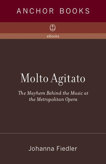 Molto Agitato - The Mayhem Behind the Music at the Metropolitan Opera ebook by Johanna Fiedler