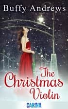 The Christmas Violin ebook by Buffy Andrews