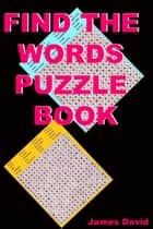 Find The Words Puzzle Book ebook by James David