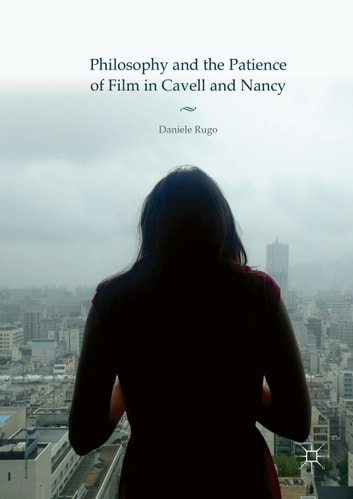 Philosophy and the Patience of Film in Cavell and Nancy ebook by Daniele Rugo