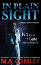 In Plain Sight - Hero ebook by M A Comley