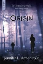 Origin - Lux 4 ebook by Jennifer L. Armentrout