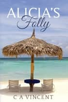 Alicia's Folly ebook by C A Vincent