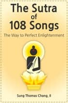 The Sutra of 108 Songs ebook by Sung Thomas Chang, II