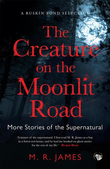 The Creature on the Moonlit Road - More Stories of the Supernatural eBook by M. R. James