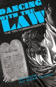 Dancing with the Law - The Ten Commandments ebook by Dan Boone, Amy Boone Tallman