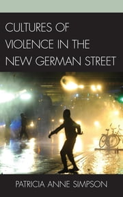 Cultures of Violence in the New German Street ebook by Patricia Anne Simpson