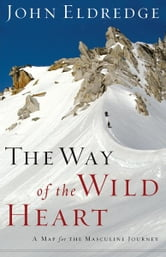 The Way of the Wild Heart - A Map for the Masculine Journey ebook by John Eldredge