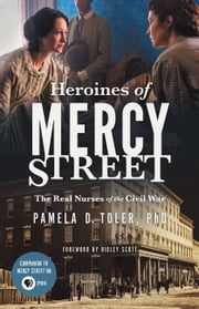 Heroines of Mercy Street ebook by Pamela D. Toler, PhD