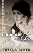 It Had to Be You ebook by Delynn Royer