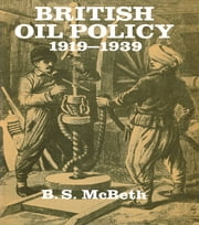 British Oil Policy 1919-1939 ebook by B S McBeth